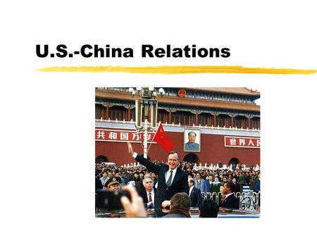 U.S.-China Relations. Maoist Era (1949 - 1976) zMain foreign policy makers yMao Zedong (CCP and PRC Chairman) yZhou Enlai (Premier and Foreign Minister)