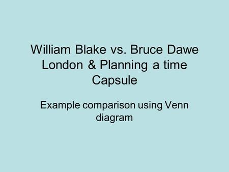 William Blake vs. Bruce Dawe London & Planning a time Capsule Example comparison using Venn diagram.
