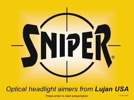 Optical headlight aimers from Lujan USA Press enter to start presentation Ver 01-15-02.