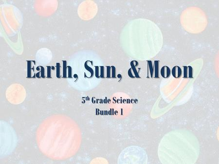 Earth, Sun, & Moon 5 th Grade Science Bundle 1 Welcome Explorers! Buckle up your seatbelts and hang on! We are going to BLAST OFF for an exciting journey.