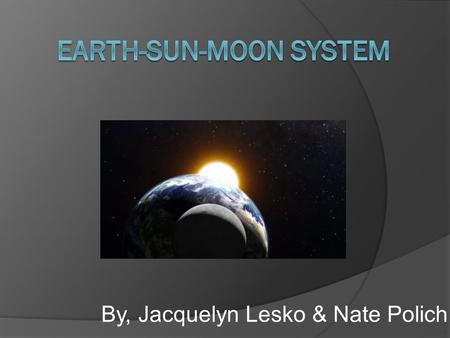 By, Jacquelyn Lesko & Nate Polich. Standard MS ESS1-1. Develop and use a model of the Earth-sun-moon system to describe the cyclic patterns of lunar phases,