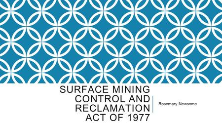 SURFACE MINING CONTROL AND RECLAMATION ACT OF 1977 Rosemary Newsome.