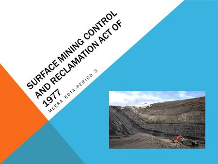 SURFACE MINING CONTROL AND RECLAMATION ACT OF 1977 MEERA KOTA-PERIOD 3.