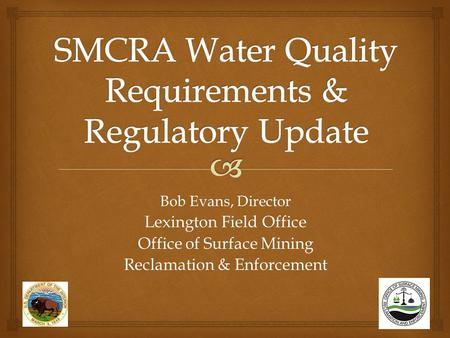 Bob Evans, Director Lexington Field Office Office of Surface Mining Reclamation & Enforcement.