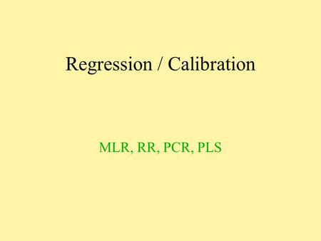 Regression / Calibration MLR, RR, PCR, PLS. Paul Geladi Head of Research NIRCE Unit of Biomass Technology and Chemistry Swedish University of Agricultural.