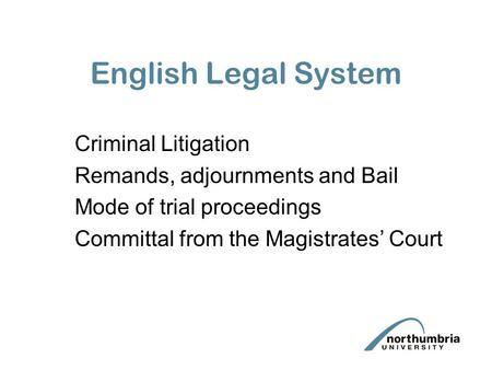 English Legal System Criminal Litigation Remands, adjournments and Bail Mode of trial proceedings Committal from the Magistrates' Court.