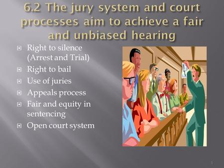  Right to silence (Arrest and Trial)  Right to bail  Use of juries  Appeals process  Fair and equity in sentencing  Open court system 1.