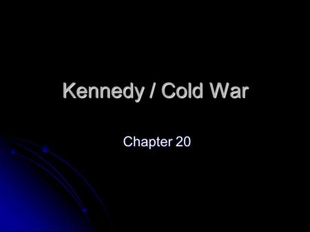 Kennedy / Cold War Chapter 20 Chapter 20 Kennedy 1960's 1960's Economy in recession Economy in recession American military falling behind the Soviets.