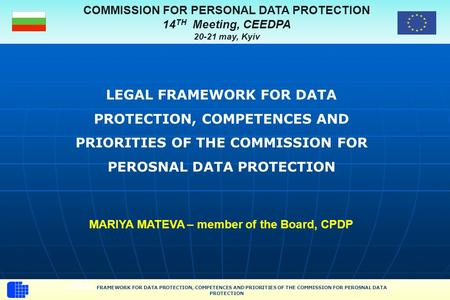 COMMISSION FOR PERSONAL DATA PROTECTION 14 TH Meeting, CEEDPA 20-21 may, Kyiv LEGAL FRAMEWORK FOR DATA PROTECTION, COMPETENCES AND PRIORITIES OF THE COMMISSION.