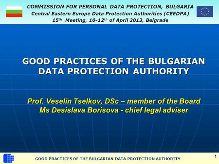 COMMISSION FOR PERSONAL DATA PROTECTION, BULGARIA Central Eastern Europe Data Protection Authorities (CEEDPA) 15 th Meeting, 10-12 th of April 2013, Belgrade.