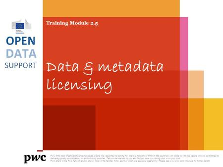 Training Module 2.5 Data & metadata licensing PwC firms help organisations and individuals create the value they're looking for. We're a network of firms.