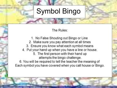 Symbol Bingo The Rules: 1.No False Shouting out Bingo or Line 2.Make sure you pay attention at all times 3.Ensure you know what each symbol means 4.Put.