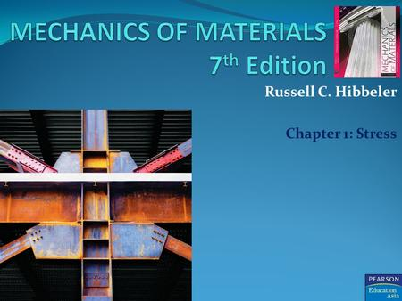 Russell C. Hibbeler Chapter 1: Stress. © 2008 Pearson Education South Asia Pte Ltd Chapter 1: Stress Mechanics of Material 7 th Edition Introduction Mechanics.