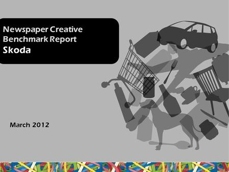 Newspaper Creative Benchmark Report Skoda March 2012.