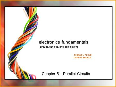 Chapter 5 – Parallel Circuits electronics fundamentals circuits, devices, and applications THOMAS L. FLOYD DAVID M. BUCHLA.