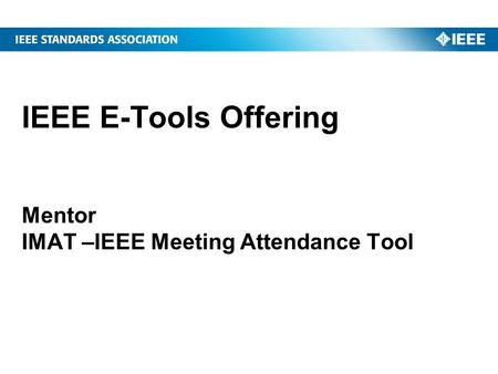 IEEE E-Tools Offering Mentor IMAT –IEEE Meeting Attendance Tool.