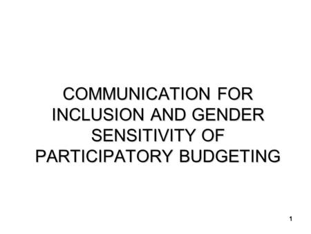 1 COMMUNICATION FOR INCLUSION AND GENDER SENSITIVITY OF PARTICIPATORY BUDGETING.