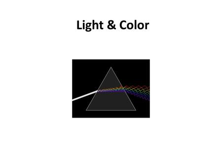 Light & Color. When Light Strikes an Object When light strikes an object, the light can be – A bsorbed (take it in) – R eflected (bounce off/scatter)
