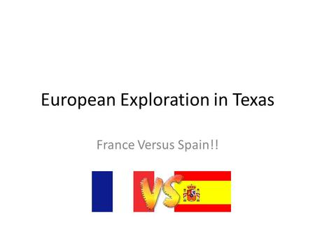 European Exploration in Texas France Versus Spain!!
