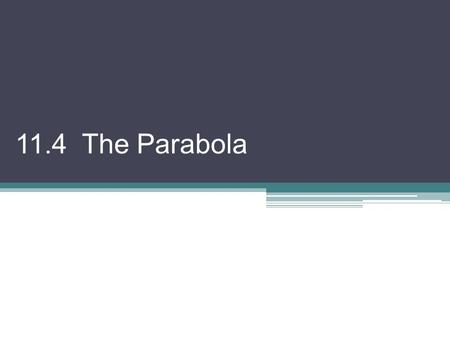 11.4 The Parabola. Parabola: the set of all points P in a plane that are equidistant from a fixed line and a fixed point not on the line. (directrix)