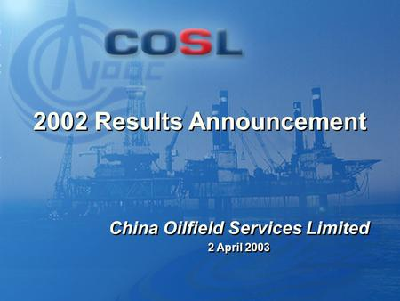 0 2002 Results Announcement 2 April 2003 China Oilfield Services Limited.