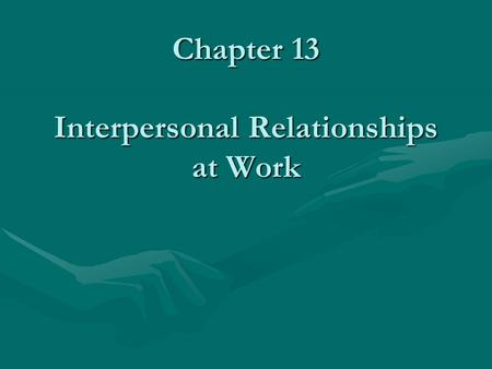 Chapter 13 Interpersonal Relationships at Work. Chapter 13.1 Key TermsKey Terms Tact= The ability to say and do things in a way that will not offend others.