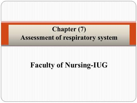 Faculty of Nursing-IUG Chapter (7) Assessment of respiratory system.