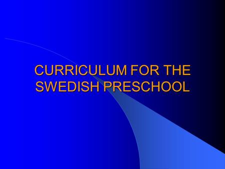 CURRICULUM FOR THE SWEDISH PRESCHOOL