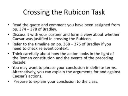 Crossing the Rubicon Task Read the quote and comment you have been assigned from pp. 374 – 378 of Bradley. Discuss it with your partner and form a view.