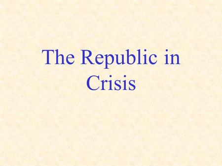 The Republic in Crisis. Roman triumphed militarily, but faced growing social problems Wealthy Romans took land from war- ravaged small farmers –Latifunidia.