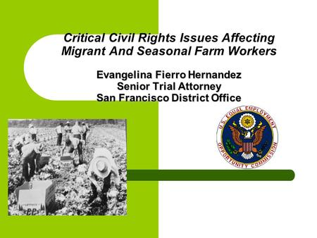 Evangelina Fierro Hernandez Senior Trial Attorney San Francisco District Office Critical Civil Rights Issues Affecting Migrant And Seasonal Farm Workers.