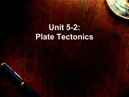 Unit 5-2: Plate Tectonics. Moving plates cover the Earth How did the Earth come to have the features it currently has? –Why don't we see craters everywhere.