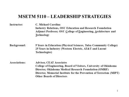 1 MSETM 5110 – LEADERSHIP STRATEGIES Instructor:C. Michael Carolina Industry Relations, OSU Education and Research Foundation Adjunct Professor, OSU College.