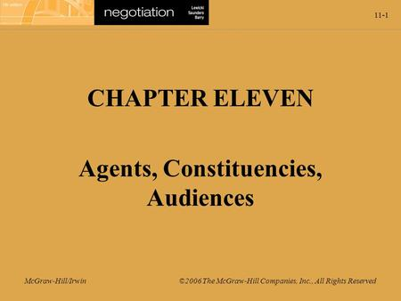 11-1 McGraw-Hill/Irwin ©2006 The McGraw-Hill Companies, Inc., All Rights Reserved CHAPTER ELEVEN Agents, Constituencies, Audiences.