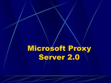 Proxy Server 2.0 Microsoft Proxy Server 2.0. Presentation Outline Overview of Proxy Server. Examples of Capacity Planning. Web Proxy Server Configuration.