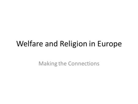 Welfare and Religion in Europe Making the Connections.