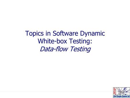 Topics in Software Dynamic White-box Testing: Data-flow Testing.