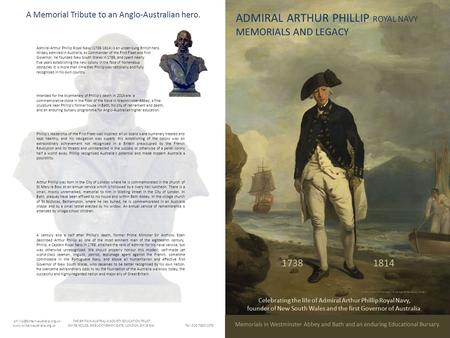 Admiral Arthur Phillip Royal Navy (1738-1814) is an under-sung British hero. Widely admired in Australia, as Commander of the First Fleet and first Governor,