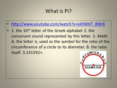 What is Pi?  1. the 16 th letter of the Greek alphabet 2. the consonant sound represented by this letter. 3.