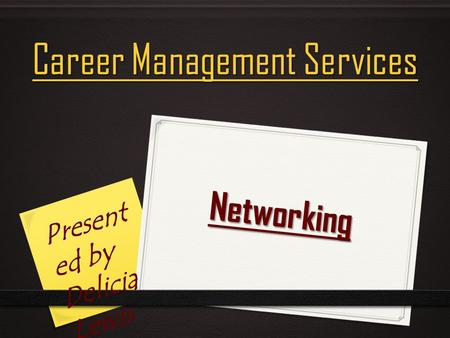 Networking Career Management Services Present ed by Delicia Lewis.