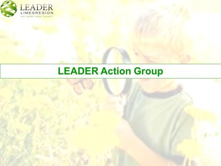 LEADER Action Group. Tasks  Initiating, monitoring and self-evaluation  Development of innovative approaches and measures to improve tourism, increase.