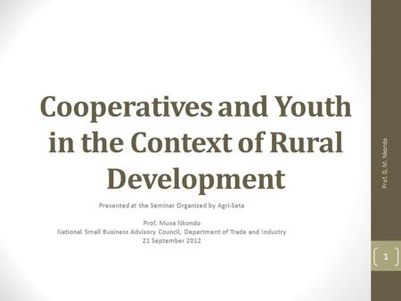 Cooperatives and Youth in the Context of Rural Development Presented at the Seminar Organized by Agri-Seta Prof. Muxe Nkondo National Small Business Advisory.