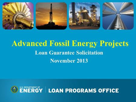 Advanced Fossil Energy Projects Loan Guarantee Solicitation November 2013.