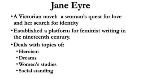 Jane Eyre A Victorian novel: a woman's quest for love and her search for identity A Victorian novel: a woman's quest for love and her search for identity.