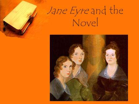 "Jane Eyre and the Novel. Why Were Novels So Popular in the 19 th Century ? Appeal to ""young, ignorant, and idle"" Appeal to newly-literate audiences (working."