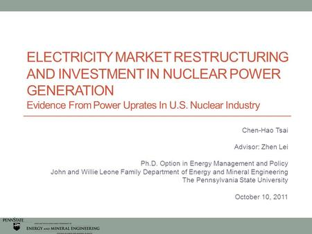 ELECTRICITY MARKET RESTRUCTURING AND INVESTMENT IN NUCLEAR POWER GENERATION Evidence From Power Uprates In U.S. Nuclear Industry Chen-Hao Tsai Advisor: