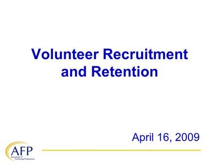 Volunteer Recruitment and Retention April 16, 2009.