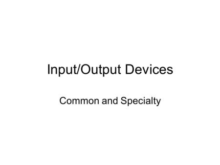 Input/Output Devices Common and Specialty. Serial Ports.