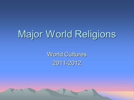 Major World Religions World Cultures 2011-2012.