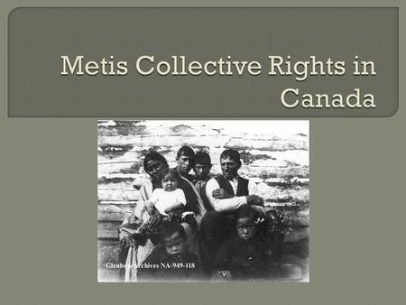  The Metis are recognized as one of Canada's Aboriginal Peoples in the constitution.  However, this has not always been so; the Metis people have fought.